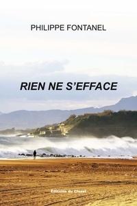 Philippe Fontanel - Rien ne s'efface.