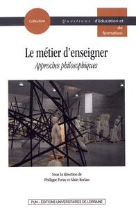 Philippe Foray et Alain Kerlan - Le métier d'enseigner - Approches philosophiques.