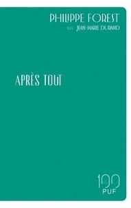 Philippe Forest et Jean-Marie Durand - Après tout.