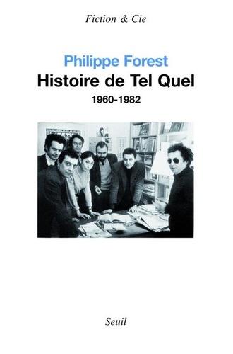 Philippe Forest - Histoire de Tel Quel - 1960-1982.