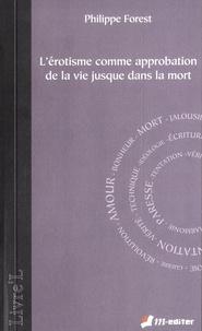 Philippe Forest - L'érotisme comme approbation de la vie jusque dans la mort.