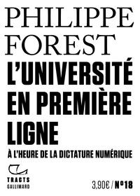 Philippe Forest - L'université en première ligne - A l'heure de la dictature numérique.