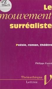 Philippe Forest et Pierre Brunel - Le mouvement surréaliste - Poésie, roman, théâtre.