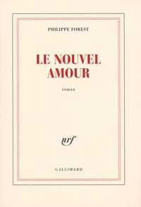 Philippe Forest - Le nouvel amour.