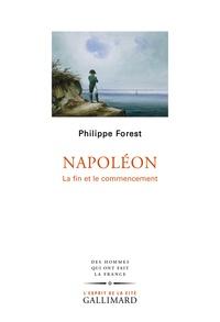 Philippe Forest - Napoléon - La fin et le commencement.