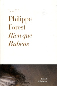 Philippe Forest - Rien que Rubens.