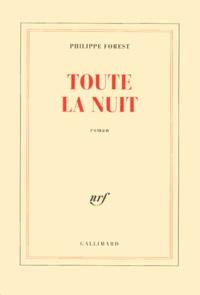 Philippe Forest - Toute la nuit.