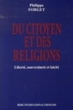 Philippe Forget - Du citoyen et des religions - Liberté, souveraineté et laïcité.