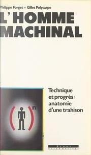 Philippe Forget et Gilles Polycarpe - L'homme machinal - Technique et progrès : anatomie d'une trahison.