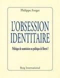 Philippe Forget - L'obsession identitaire - Politique de soumission ou politique de liberté ?.