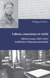 Philippe Forget - Labeur, conscience et vérité - Alfred Leroux (1855-1921) archiviste et historien protestant.