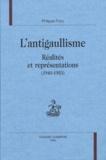Philippe Foro - L'antigaullisme - Réalités et représentations (1940-1953).