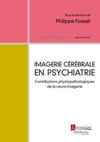 Philippe Fossati - Imagerie cérébrale en psychiatrie - Contributions physiopathologiques de la neuro-imagerie.