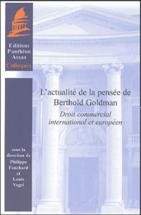 Philippe Fouchard et Louis Vogel - L'actualité de la pensée de Berthold Goldman - Droit commercial international et européen.