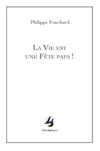 Philippe Fouchard - La vie est une fête papa !.