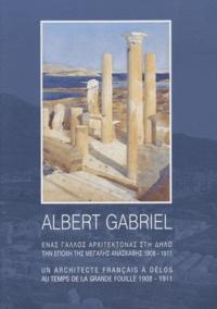 Philippe Fraisse - Albert Gabriel - Un architecte français à Délos au temps de la grande fouille 1908-1911, édition bilingue français-grec.