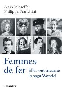Philippe Franchini et Alain Missoffe - Femmes de fer - Elles ont incarné a saga Wendel.