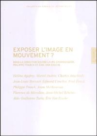 Philippe Franck et Eric Van Essche - Exposer l'image en mouvement ?.