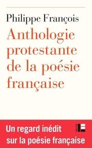 Philippe François - Anthologie protestante de la poésie française.