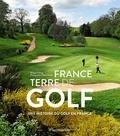 Philippe Fréling et Alexis Orloff - France, terre de golf - Une histoire du golf en France.