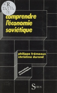 Philippe Frémeaux et Christine Durand - Comprendre l'économie soviétique.