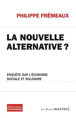 La nouvelle alternative ?. Enquête sur l'économie sociale et solidaire