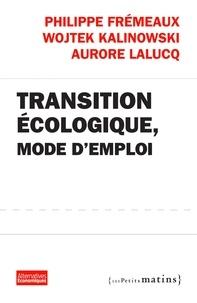 Philippe Frémeaux et Wojtek Kalinowski - Transition écologique, mode d'emploi.