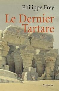 Philippe Frey - Le Dernier Tartare.