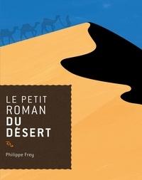 Philippe Frey - Le petit roman du désert.