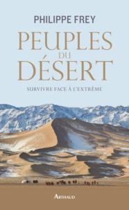 Philippe Frey - Peuples du désert - Survivre face à l'extrême.