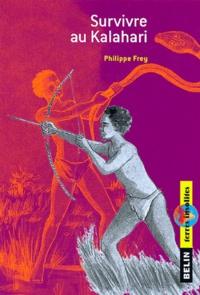 Philippe Frey - Survivre au Kalahari.