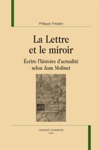 Philippe Frieden - La lettre et le miroir - Ecrire l'histoire d'actualité selon Jean Molinet.