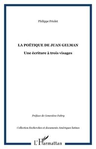 Philippe Friolet - La poétique de Juan Gelman : une écriture à trois visages.