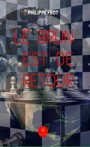 Livres de texte gratuits à télécharger Le brun est de retour  - Roman d'anticipation in French par Philippe Frot 9782851136718