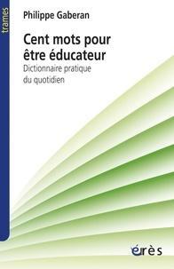 Meilleurs ebooks en téléchargement gratuit Cent mots pour être éducateur  - Dictionnaire pratique du quotidien PDF