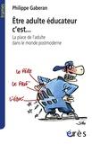 Philippe Gaberan - Etre adulte éducateur, c'est... - La place de l'adulte dans le monde postmoderne.