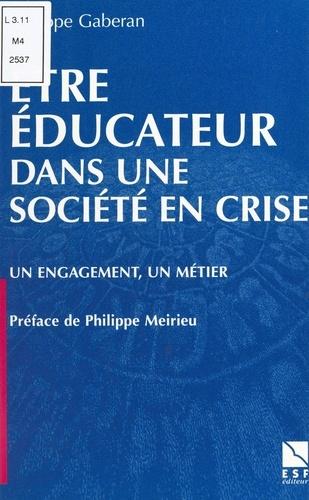 Etre éducateur dans une société en crise. Un engagement, un métier