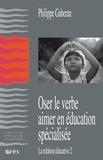 Philippe Gaberan - Oser le verbe aimer en éducation spécialisée - La relation éducative 2.