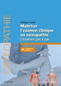 Maîtriser l'examen clinique en ostéopathie- L'examen pas à pas - Philippe Gadet |