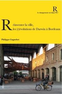 Philippe Gagnebet - Réinventer la ville : les (r)évolutions de Darwin à Bordeaux.