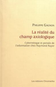 Philippe Gagnon - La réalité du champ axiologique - Cybernétique et pensée de l'information chez Raymond Ruyer.