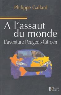 Philippe Gallard - A l'assaut du monde - L'aventure Peugeot-Citroën.