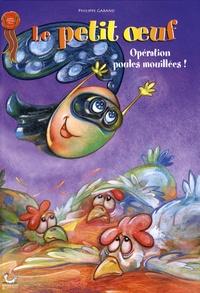 Philippe Garand - Le petit oeuf Tome 2 : Opération poules mouillées !.
