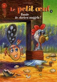 Philippe Garand - Le petit oeuf Tome 3 : Bande de chicken nuggets !.