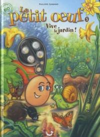 Philippe Garand - Le petit oeuf Tome 5 : Vive le jardin !.