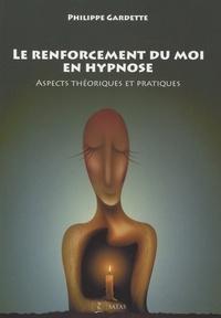 Ebook txt télécharger le fichier Le renforcement du moi en hypnose  - Aspects théoriques et pratiques (Litterature Francaise) par Philippe Gardette
