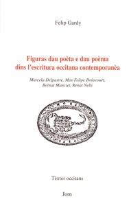 Philippe Gardy - Figuras dau poèta e dau poèma dins l'escritura occitana contemporanèa - Marcela Delpastre, Mas-Felipe Delavouët, Bernat Manciet, Renat Nelli.