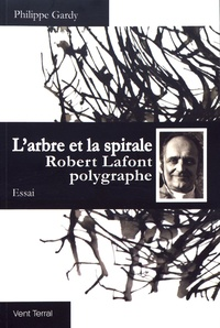 Philippe Gardy - L'arbre et la spirale - Robert Lafont polygraphe.