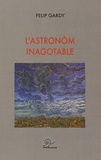 Philippe Gardy - L'astronom inagotable e autrei racontes impossibles.