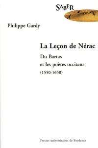 Philippe Gardy - La leçon de Nérac - Du Bartas et les poètes occitans (1550-1650).